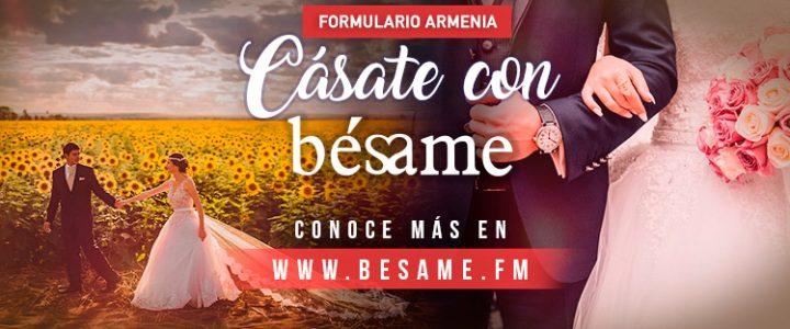 """[ARMENIA] """"Cásate con Bésame"""""""
