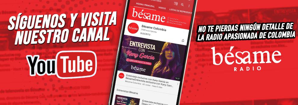 Síguenos en YouTube como Bésame Colombia